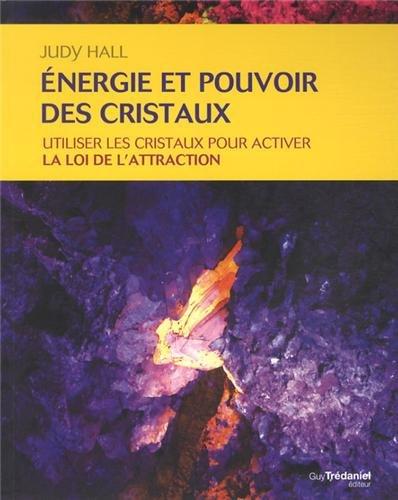 Energie et pouvoir des cristaux : Utiliser les cristaux pour activer la loi de l'attraction par Judy Hall