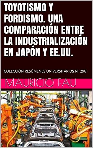 TOYOTISMO Y FORDISMO. UNA COMPARACIÓN ENTRE LA INDUSTRIALIZACIÓN EN JAPÓN Y EE.UU.: COLECCIÓN RESÚMENES UNIVERSITARIOS Nº 296