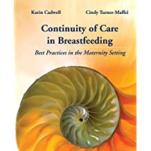 Continuity Of Care In Breastfeeding: Best Practices In The Maternity Setting by Karin Cadwell (2008-07-15)