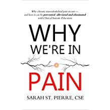 Why We're in Pain: Why chronic musculoskeletal pain occurs - and how it can be prevented, alleviated and eliminated with Clinical Somatic Education (English Edition)