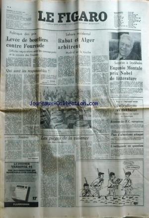 FIGARO du 24/10/1975 - POLITIQUE DES PRIX - LEVEE DE BOUCLIERS CONTRE FOURCADE - QUI SONT LES RESPONSABLES PAR MARIANO SAHARA OCCIDENTAL - RABAT ET ALGER ARBITRENT - MADRID SUR LA TOUCHE SURPRISE A STOCKHOLM - EUGENIO MONTALE PRIX NOBEL DE LITTERATURE SOLJENITSYNE ET SAKHAROV PAR R. ARON REUNION DES P.C. EUROPEENS PLAN D'URBANISME ATTAQUE L'EUTHANASIE EN QUESTION LES PIEGES DE LA VIOLENCE PAR D'ORMESSON NEUTRES PAR FROSSARD