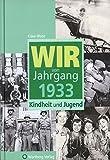 Wir vom Jahrgang 1933: Kindheit und Jugend (Jahrgangsbände)
