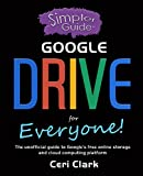 A Simpler Guide to Google Drive for Everyone: The unofficial guide to Google's free online storage and cloud computing platform (Simpler Guides) (English Edition)