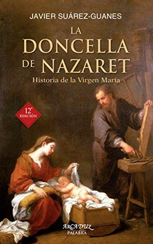 La doncella de Nazaret : historia de la Virgen María por Javier Suárez-Guanes