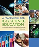 A Framework for K-12 Science Education: Practices, Crosscutting Concepts, and Core Ideas