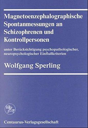 Magnetoenphalographische Spontanmessungen an Schizophrenen und Kontrollpersonen unter Berücksichtigung psychopathologischer, neuropsychologischer Medizinsoziologie und klinischen Psychologie