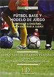 Futbol base y modelo de juego: Aprend...