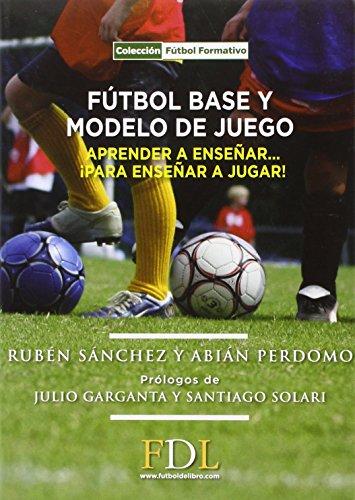 Futbol base y modelo de juego: Aprender a enseñar, para enseñar a jugar por Abián Perdomo Alonso