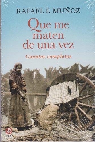Que me maten de una vez / I Once Killed: Cuentos Completos / Complete Stories