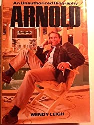 Arnold: An Unauthorized Biography by Wendy Leigh (1990-03-02)