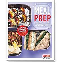 Meal Prep: Vorkochen, aufbewahren, mitnehmen - gesunde Ernährung Tag für Tag (NGV X-Press)