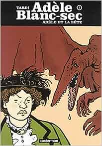 Amazon.fr - Adèle Blanc-Sec, Tome 1 : Adèle et la bête - Jacques Tardi - Livres