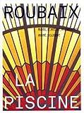 Roubaix La Piscine : Musée d'art et d'industrie André Diligent ; Les collections