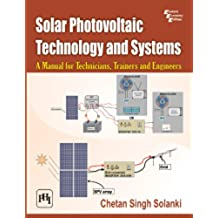 Solar Photovoltaic Technology and Systems: A Manual for Technicians,Trainers and Engineers
