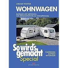 Wohnwagen (So wird's gemacht Special Band 3): Ausbauen und optimieren: vom Abwassertank bis zur Zentralheizung, Fahrwerk – Aufbau – Interieur