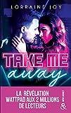 Take Me Away - , La révélation new adult venue de Wattpad, déjà 2 millions de lecteurs conquis !