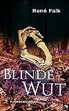 Blinde Wut (Denise Malowski und Tobias Heller ermitteln 7) von René Falk