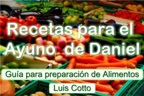 Recetas para el Ayuno de Daniel por Luis Cotto