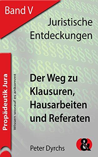 Der Weg zu Klausuren, Hausarbeiten und Referaten (Juristische Entdeckungen 5)
