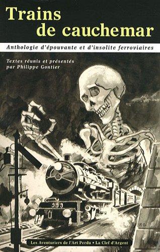 Trains de cauchemar : Anthologie d'épouvante et d'insolite ferroviaires