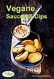 VEGANE Saucen & Dips: Die besten 50 Rezepte (Vegane Küche 1)