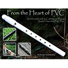 PVC Spirit Flutes: An Informal Guide to Crafting and Playing Simple PVC Pipe Flutes for Fun and Relaxation (English Edition)
