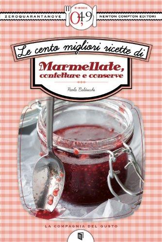 Le cento migliori ricette di marmellate, confetture e conserve (eNewton Zeroquarantanove)