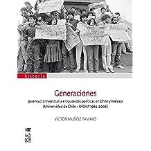 Generaciones. Juventud universitaria e izquierdas políticas en Chile y México (Universidad de Chile - UNAM 1984-2006)