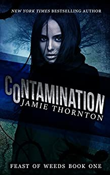 Contamination (Feast of Weeds Book One): A Dystopian Survival Series by [Thornton, Jamie]