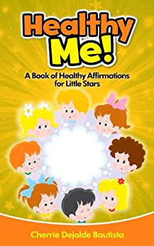 Healthy Me! A Book of Healthy Affirmations for Little Stars (Motivational Kids Books and Picture Books for Kids 3-8) (English Edition) di [Bautista, Cherrie Dejolde]