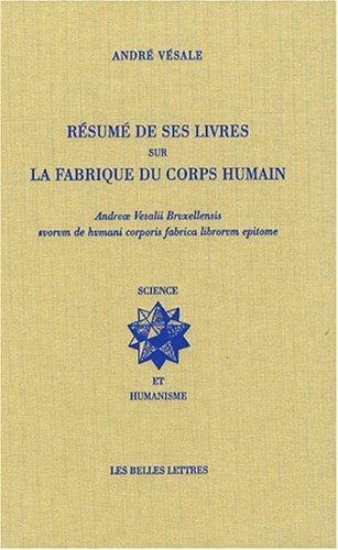 Resume De Ses Livres Sur La Fabrique Du Corps Humain (Science Et Humanisme) (French Edition) by Andre Vesale (2008-03-20)