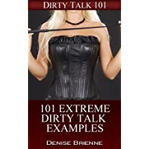 SEXUALITY: 101 Extreme Dirty Talk Examples: Secrets On How To Please A Man (or woman) In Bed (Dirty Talk 101 Series Book 8)