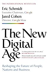 The New Digital Age: Reshaping the Future of People, Nations and Business: Written by Eric Schmidt, 2013 Edition, Publisher: John Murray [Hardcover]