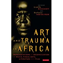 Art and Trauma in Africa: Representations of Reconciliation in Music, Visual Arts, Literature and Film