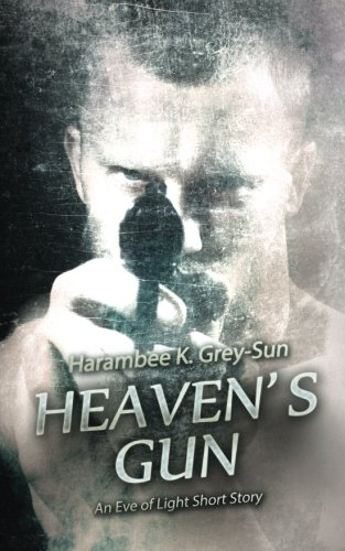 Heaven's Gun: An Eve of Light Short Story (Gun Sun Light)