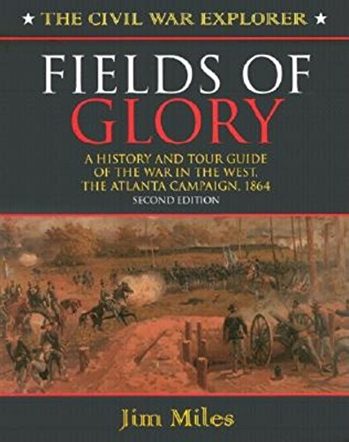 Fields of Glory: A History and Tour Guide of the War in the West, the Atlanta Campaign, 1864 (Civil War Explorer, Band 2)