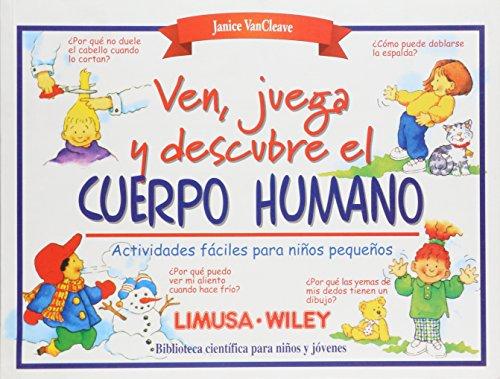 Ven, juega y descubre el cuerpo humano/Come Play and Discover the Human Body por Janice Pratt VanCleave