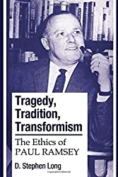 Tragedy, Tradition, Transformism: The Ethics of Paul Ramsey by D. Stephen Long (2007-07-01)