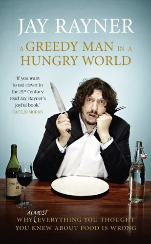 a-greedy-man-in-a-hungry-world-by-jay-rayner-2013-05-23