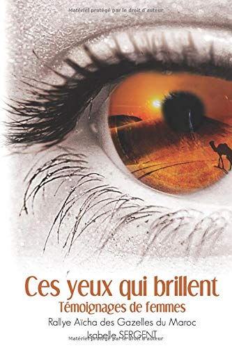 Ces yeux qui brillent: Témoignages de Femmes   Rallye Aïcha des Gazelles du Maroc