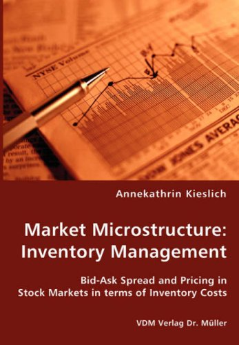 Market Microstructure: Inventory Management - Bid-Ask Spread and Pricing in Stock Markets in terms of Inventory Costs por Annekathrin Kieslich