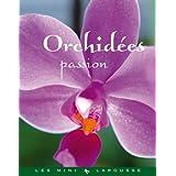 Orchidées passion (Les Mini Larousse - Jardin)