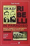 Ribelli in paradiso. Sacco, Vanzetti e il movimento anarchico negli Stati Uniti
