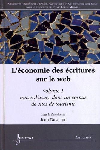 L'économie des écritures sur le web : Volume 1, Traces d'usage dans un corpus de sites de tourisme