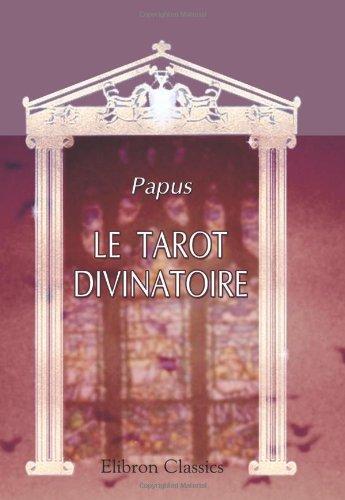 Le Tarot Divinatoire. Clef du tirage des cartes et des sorts