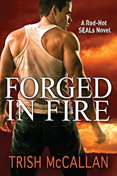 Forged in Fire (A Red-Hot SEALs Novel Book 1) (English Edition) von [McCallan, Trish]
