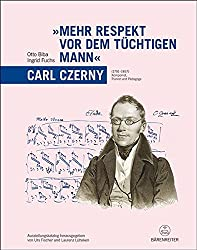 """""""Mehr Respekt vor dem tüchtigen Mann"""" - Carl Czerny (1791-1857): Komponist, Pianist und Pädagoge. Ausstellungskatalog"""
