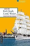 Kiel: Stadt, Land, Wasser: Von Waterkant und Hinterland (Lieblingsplätze im GMEINER-Verlag)