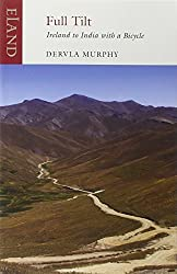 Full Tilt: Ireland to India with a Bicycle by Dervla Murphy (2010-12-31)