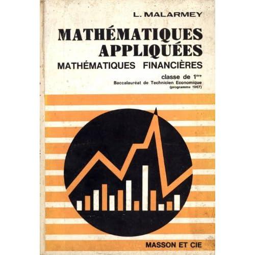Mathematiques appliquees (mathematiques financieres), 1re, baccalaureat de technicien economique